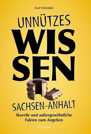 """Albumcover """"Unnützes Wissen Sachsen-Anhalt"""" von Axel Schröder"""